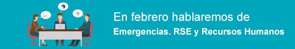 En febrero hablaremos de Emergencias. RSE y Recursos Humanos